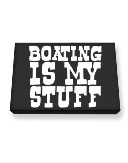 Boating Is My Stuff Canvas square