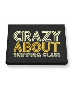 Crazy About Skipping Class Canvas square