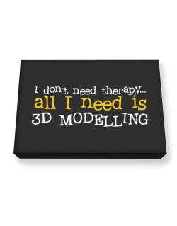 I Don´t Need Theraphy... All I Need Is 3d Modelling Canvas square