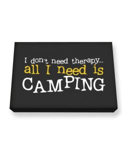 I Don´t Need Theraphy... All I Need Is Camping Canvas square