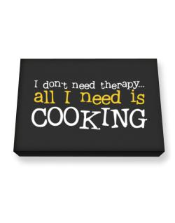 I Don´t Need Theraphy... All I Need Is Cooking Canvas square