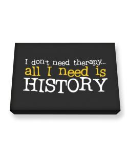 I Don´t Need Theraphy... All I Need Is History Canvas square