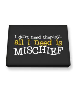 I Don´t Need Theraphy... All I Need Is Mischief Canvas square
