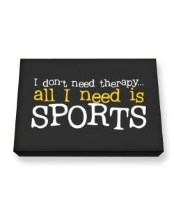 I Don´t Need Theraphy... All I Need Is Sports Canvas square