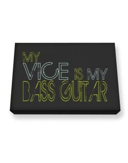 My Vice Is My Bass Guitar Canvas square