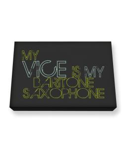My Vice Is My Baritone Saxophone Canvas square
