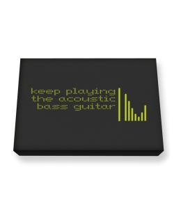 Keep Playing The Acoustic Bass Guitar Canvas square