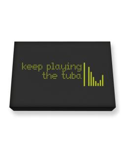 Keep Playing The Tuba Canvas square