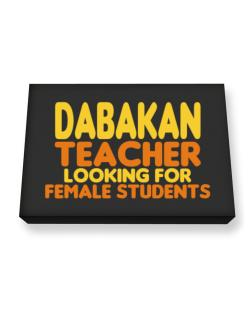 Dabakan Teacher Looking For Female Students Canvas square