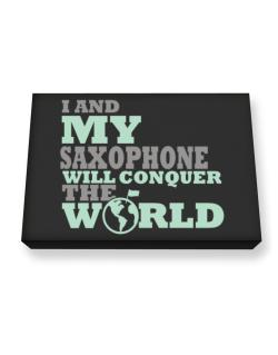 I And My Saxophone Will Conquer The World Canvas square