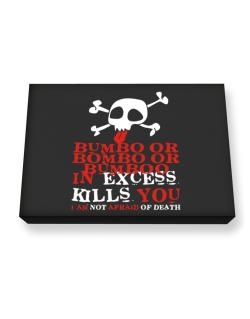 Bumbo Or Bombo Or Bumboo In Excess Kills You - I Am Not Afraid Of Death Canvas square