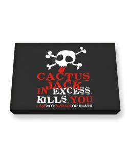 Cactus Jack In Excess Kills You - I Am Not Afraid Of Death Canvas square