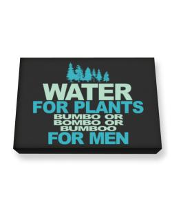 Water For Plants, Bumbo Or Bombo Or Bumboo For Men Canvas square