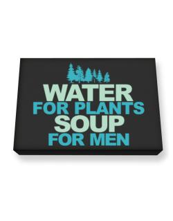 Water For Plants, Soup For Men Canvas square