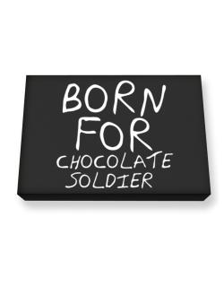 Born For Chocolate Soldier Canvas square