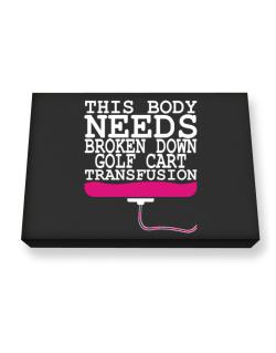 This Body Needs A Broken Down Golf Cart  transfusion Canvas square