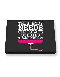 This Body Needs A Chocolate Soldier Transfusion Canvas square