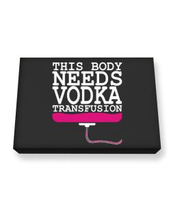 This Body Needs A Vodka Transfusion Canvas square