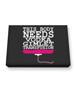 This Body Needs A Vodka Gimlet Transfusion Canvas square