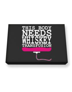 This Body Needs A Whiskey Transfusion Canvas square
