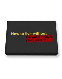 How To Live Without Broken Down Golf Cart  ? Canvas square