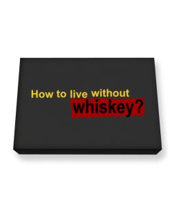 How To Live Without Whiskey ? Canvas square