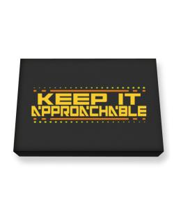 Keep It Approachable Canvas square