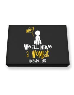 We All Have A Wombat Inside Us Canvas square