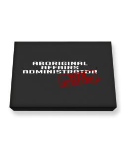 Aboriginal Affairs Administrator With Attitude Canvas square