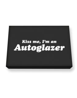 Kiss Me, I Am An Autoglazer Canvas square
