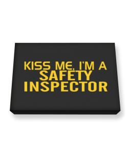 Kiss Me, I Am A Safety Inspector Canvas square