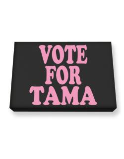 Vote For Tama Canvas square