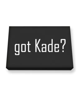 Got Kade? Canvas square