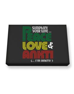 Simplify Your Life... Peace, Love & Ankti (... I