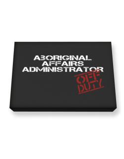 Aboriginal Affairs Administrator - Off Duty Canvas square