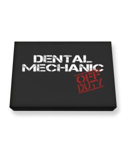 Dental Mechanic - Off Duty Canvas square