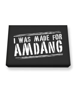 I Was Made For Amdang Canvas square