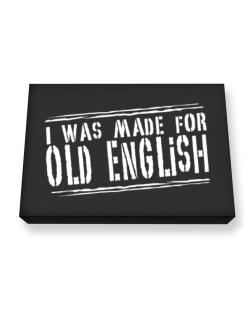 I Was Made For Old English Canvas square
