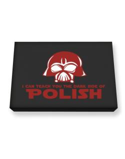 I Can Teach You The Dark Side Of Polish Canvas square