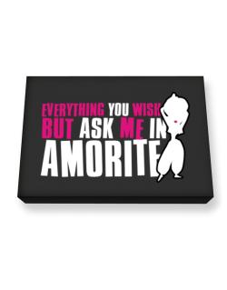 Anything You Want, But Ask Me In Amorite Canvas square