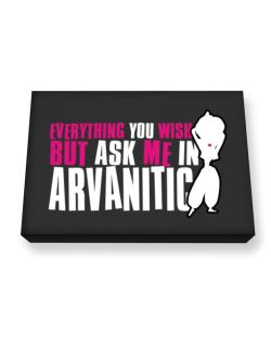 Anything You Want, But Ask Me In Arvanitic Canvas square