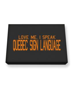 Love Me, I Speak Quebec Sign Language Canvas square