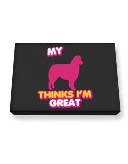 My Australian Shepherd Thinks I Am Great Canvas square