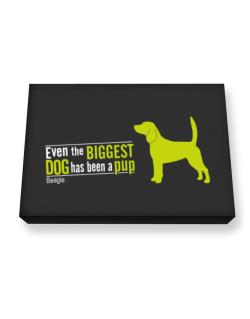 Even The Biggest Dog Has Been A Pup - Beagle Canvas square