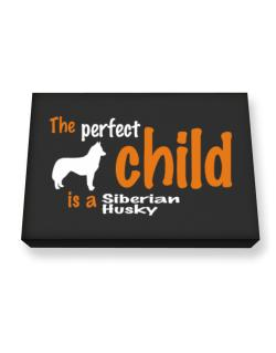 The Perfect Child Is A Siberian Husky Canvas square