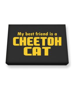 My Best Friend Is A Cheetoh Canvas square