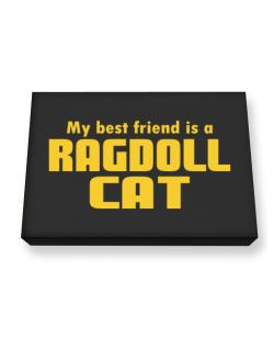 My Best Friend Is A Ragdoll Canvas square