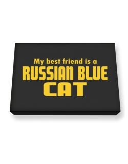 My Best Friend Is A Russian Blue Canvas square
