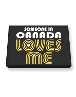 Someone In Canada Loves Me Canvas square