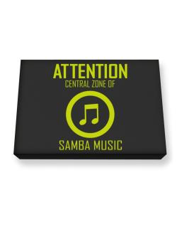 Attention: Central Zone Of Samba Music Canvas square